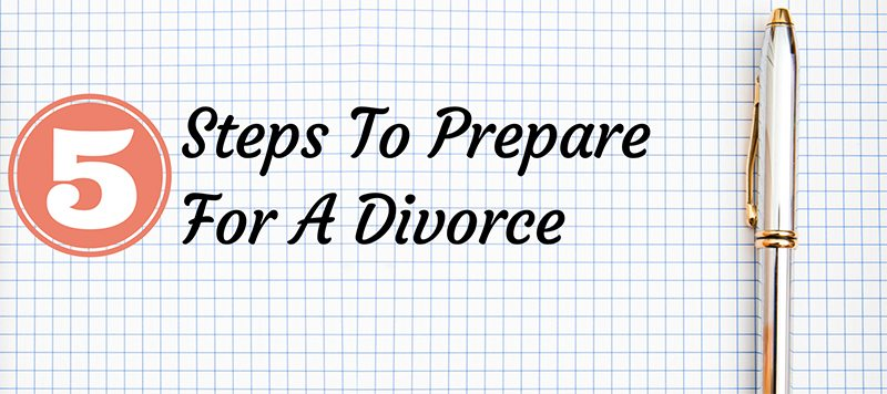 5 Steps to Prepare for a Divorce