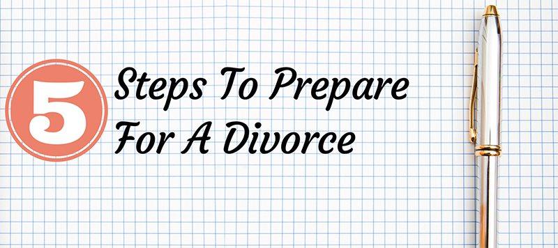 5 Steps to Prepare for a Divorce